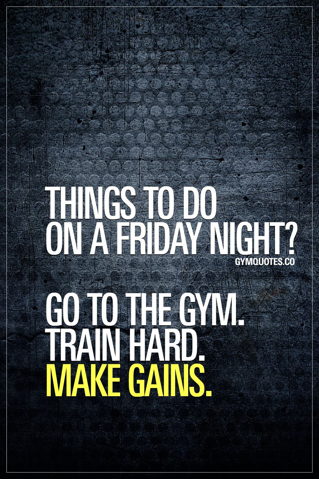 Things to do on a Friday night? Go to the gym. Train hard ...