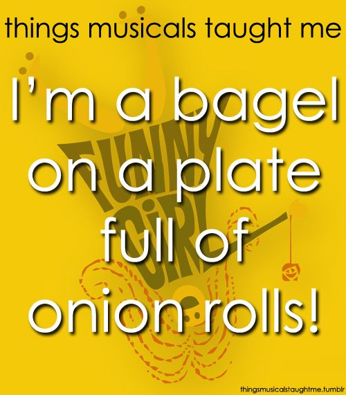 From The Musical Funny Girl I Have Yet To Learn What An Onion Roll Is Girl Humor Musicals Funny Musicals