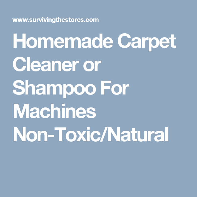Homemade Carpet Cleaner Or Shampoo For Machines Non Toxic Natural