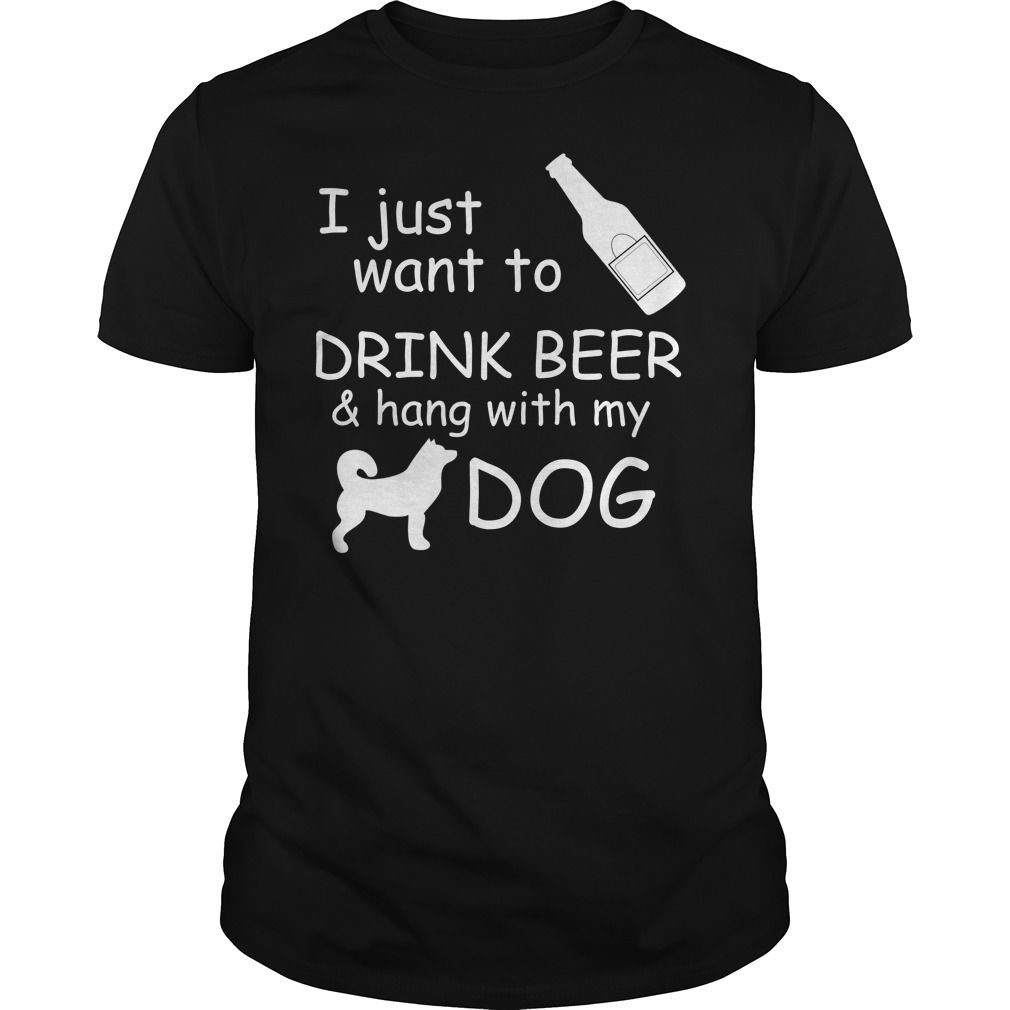 I Just Want to Drink Beer And Hang With My Dog T-Shirt