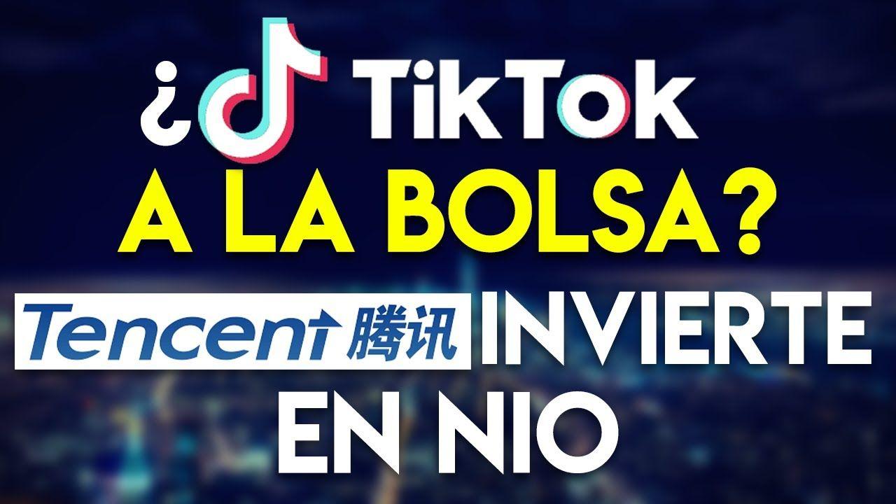 Tiktok A La Bolsa De Valores Tencent Invierte En Nio La Bolsa De Valores Invertir Inversiones