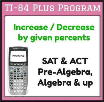 Apply Percent Increase Decrease Ti 84 Plus Prctchg2 From Percent Pack Act Math Algebra Resources Math Calculator