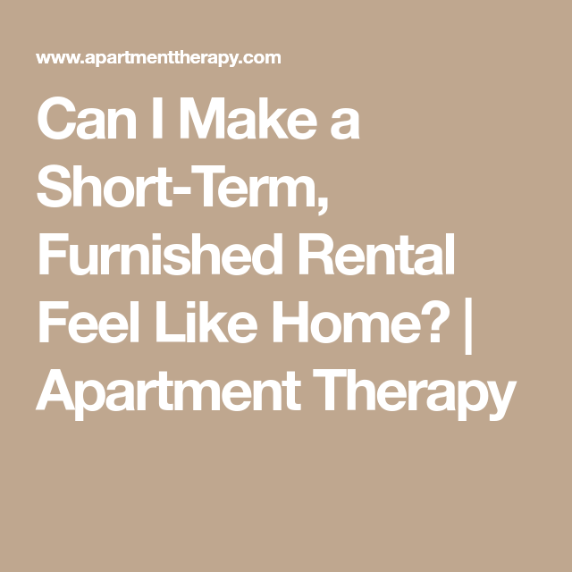 Can I Make A Short-Term, Furnished Rental Feel Like Home