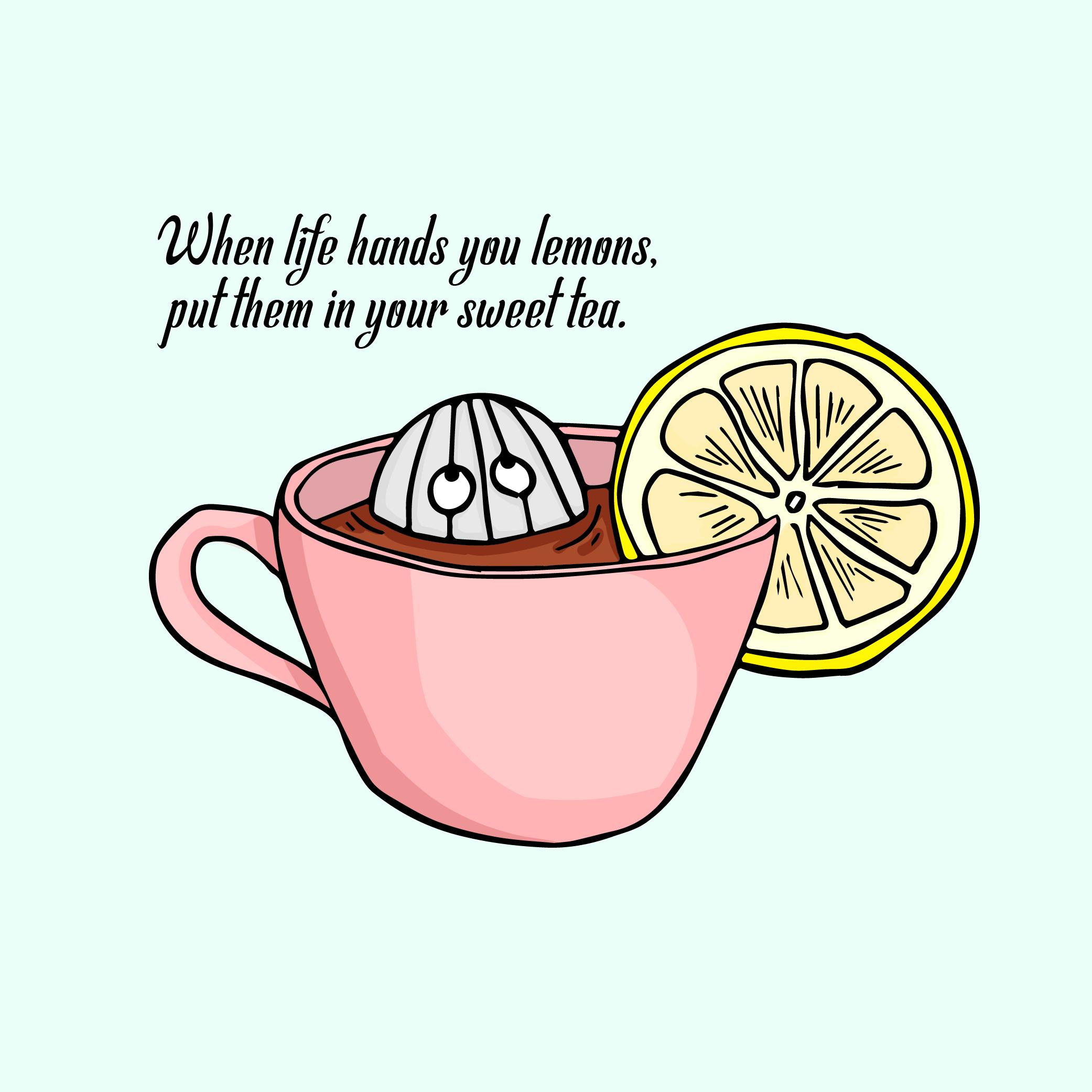 When Life Hands You Lemons Put Them In Your Sweet Tea Lemontea Tea Sweet Leamon Quotes