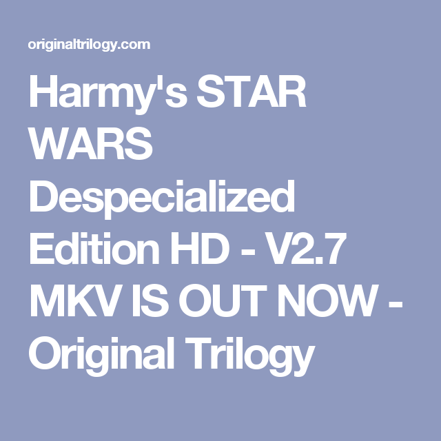 Harmy's STAR WARS Despecialized Edition HD - V2 7 MKV IS OUT