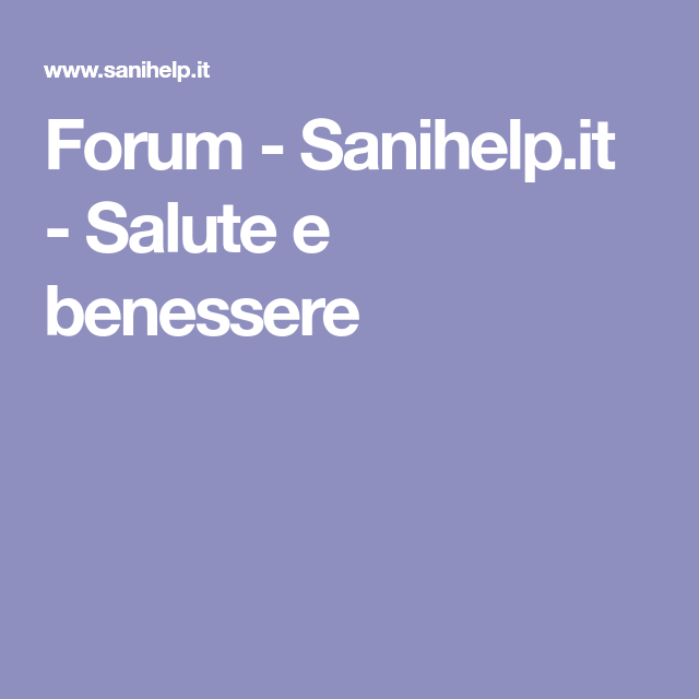 Forum Sanihelp It Salute E Benessere Salute E Benessere Benessere Salute