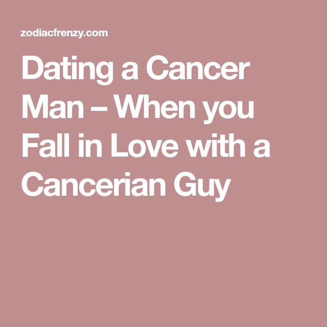 What to do when dating a cancer man