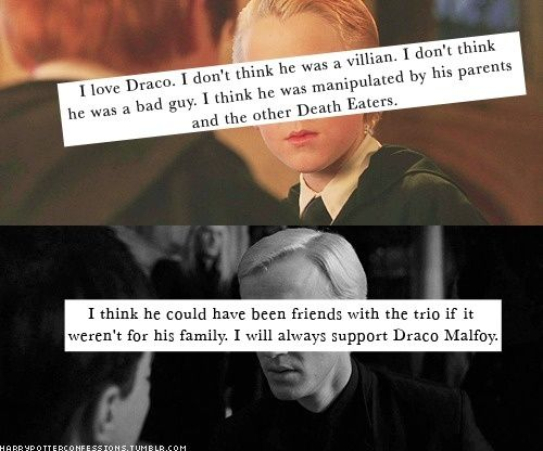 I will always support Draco Malfoy.