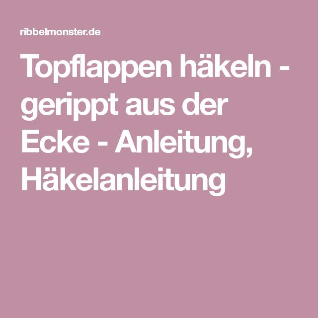 Topflappen häkeln - gerippt aus der Ecke - Anleitung, Häkelanleitung ...
