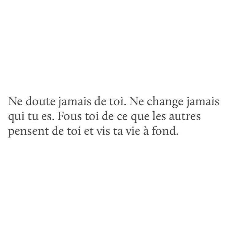 Ne Doute Jamais De Toi Ne Change Jamais Qui Tu Es Fous Toi De Ce