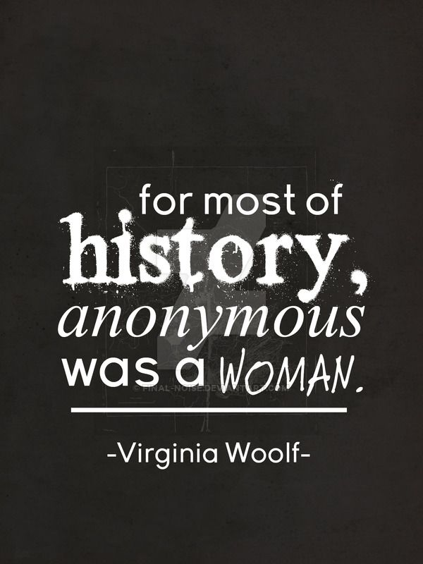 Anonymous Quotes About Life Cool For Most Of History Anonymous Was A Woman Virginia Woolf