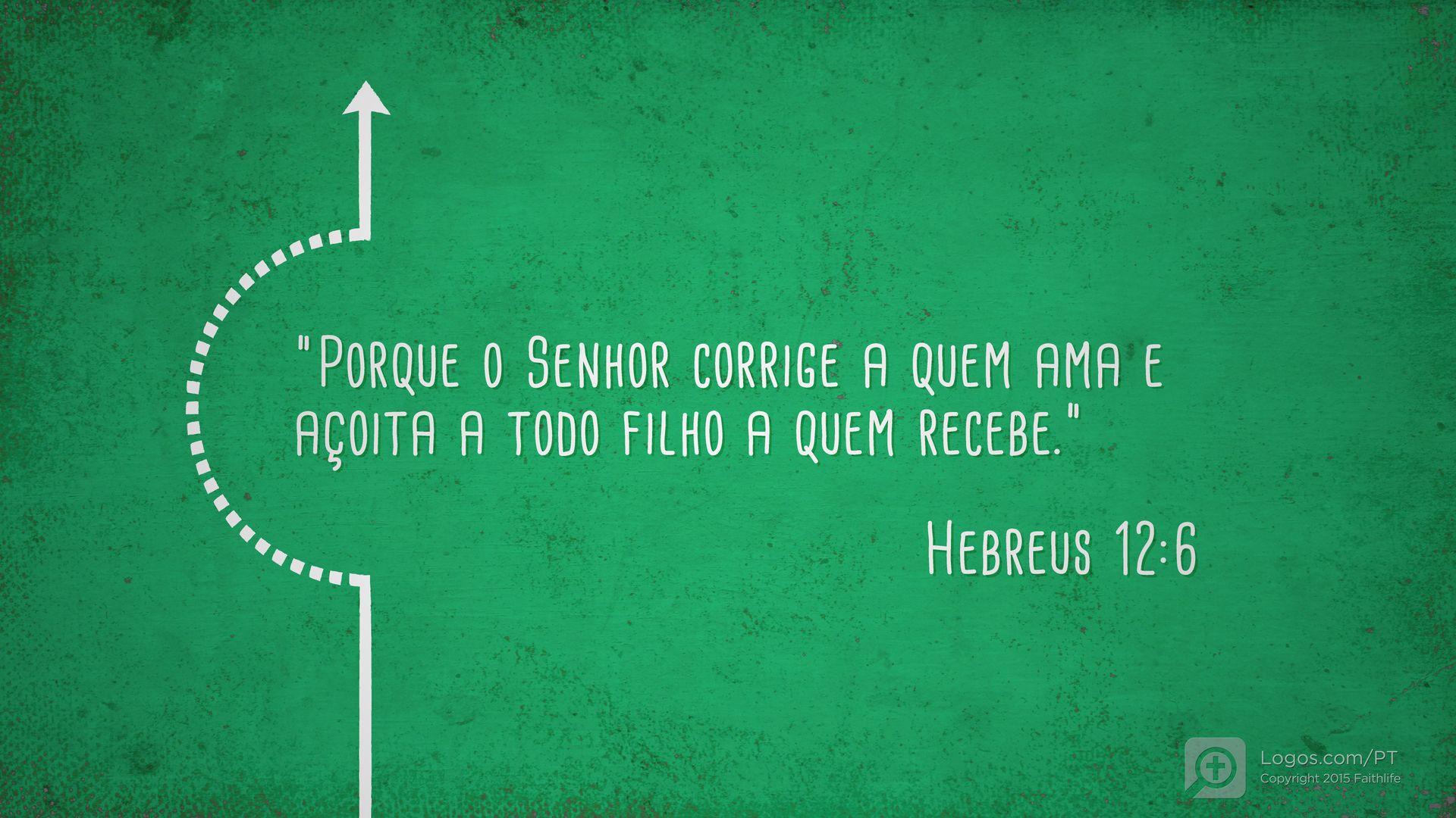 Eu estou lendo Hebreus 12.6