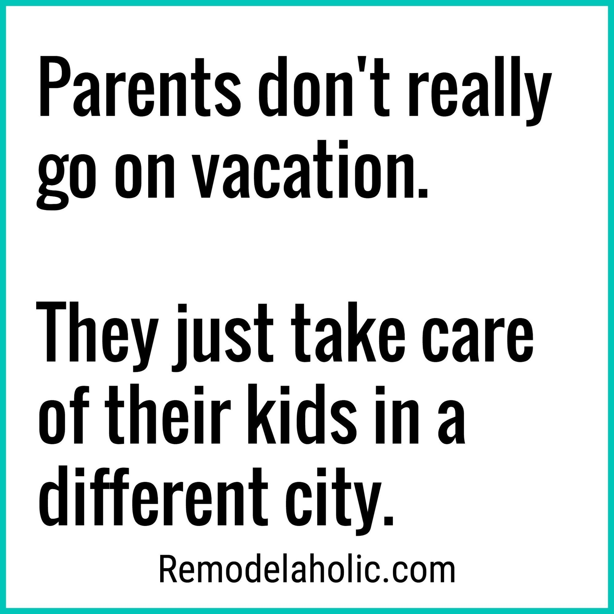Parents Don T Really Go On Vacation Meme At Remodelaholic Com Parenting Funnymemes Quotes Funny Kid Memes Things Kids Say Mom Humor