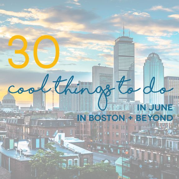 30 Cool Things To Do In June In Boston Beyond With Images