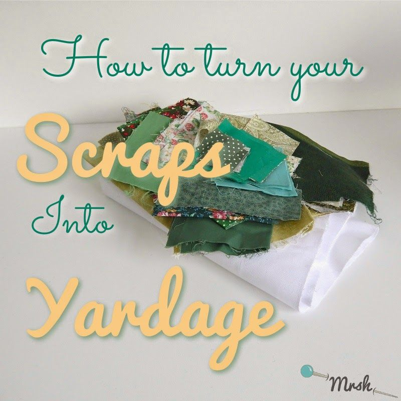 How to turn your scraps into yardage guest post by
