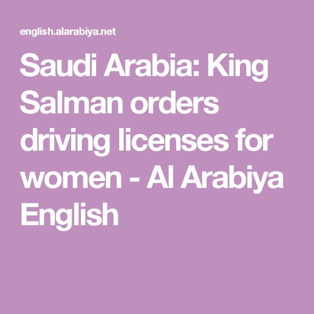 Saudi Arabia King Salman Orders Driving Licenses For Women Al - Al arabiya english
