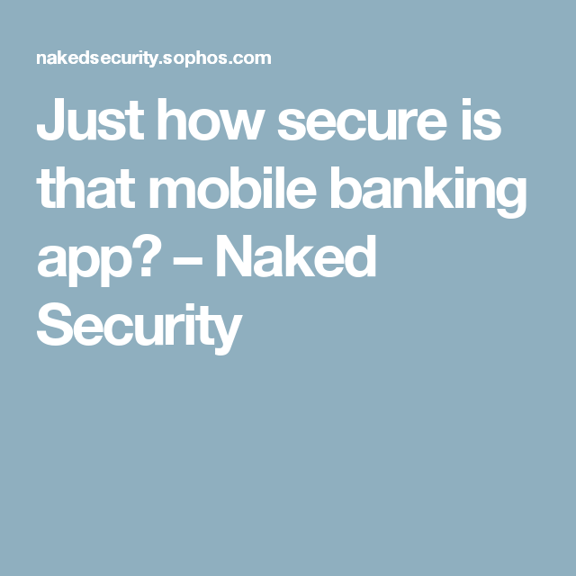 Just how secure is that mobile banking app? – Naked Security