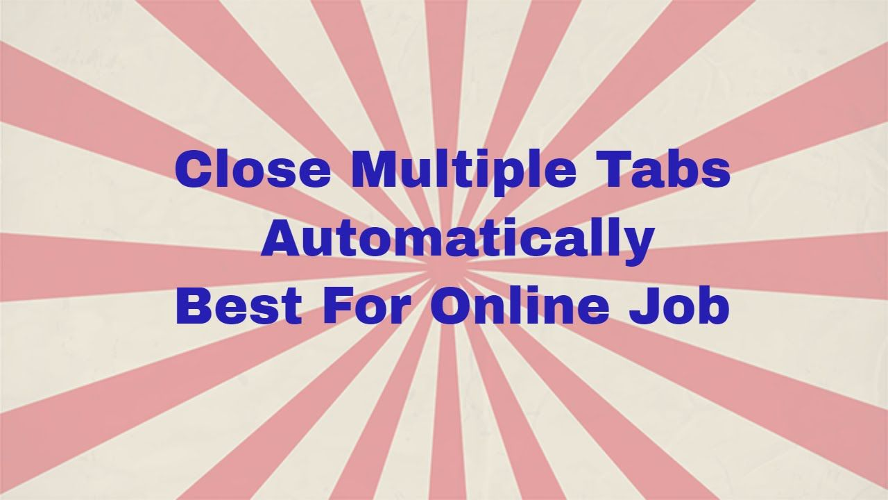 How To Close Multiple Tabs Automatically | Clear browsing ...
