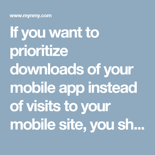 If you want to prioritize downloads of your mobile app instead of ...
