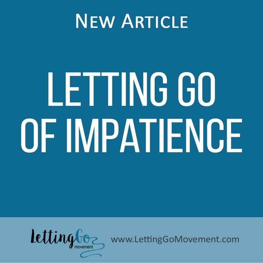New article on Letting Go blog has been published. This time, it is about how to Let Go of impatience.
