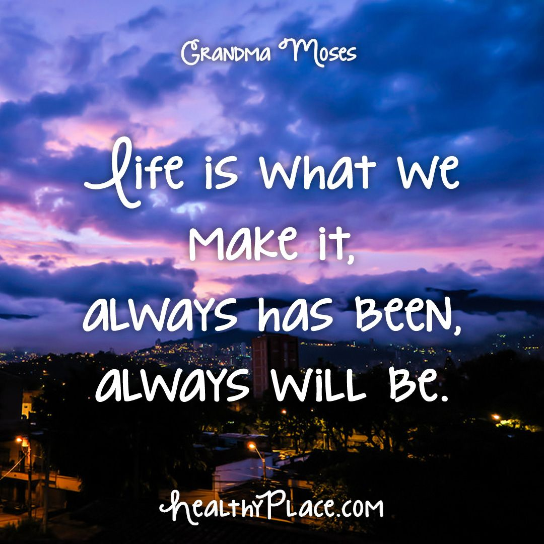 Wise Quote About Life Quote Life Is What We Make It Always Has Been Always Will Be