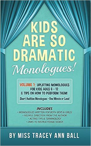 Kids Are So Dramatic Monologues Volume 1 Uplifting Monologues for