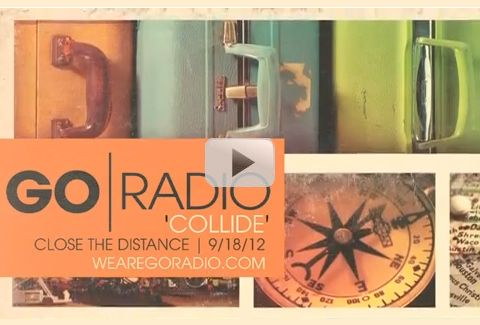 "Hear #GoRadio's new song, ""Collide"", now! The song is the first single off their upcoming album, 'Close The Distance'. http://youtu.be/QNmqoa16sW0"