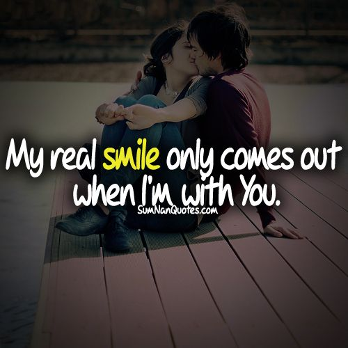 My Real Smile Comes Out When I Am With You Sumnan Quotes