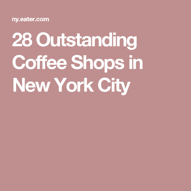 28 Outstanding Coffee Shops in New York City