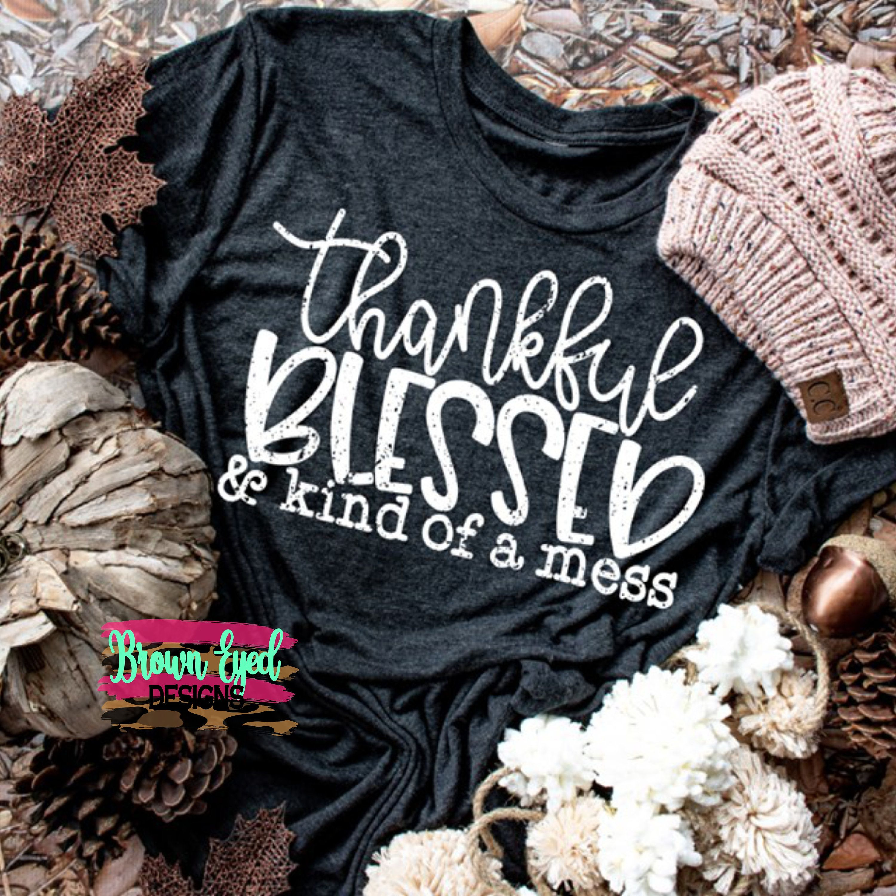 Thankful Blessed And Kind Of A Mess Thankful Shirt Etsy In 2020 Cute Shirt Designs Fall Shirts Autumn T Shirts