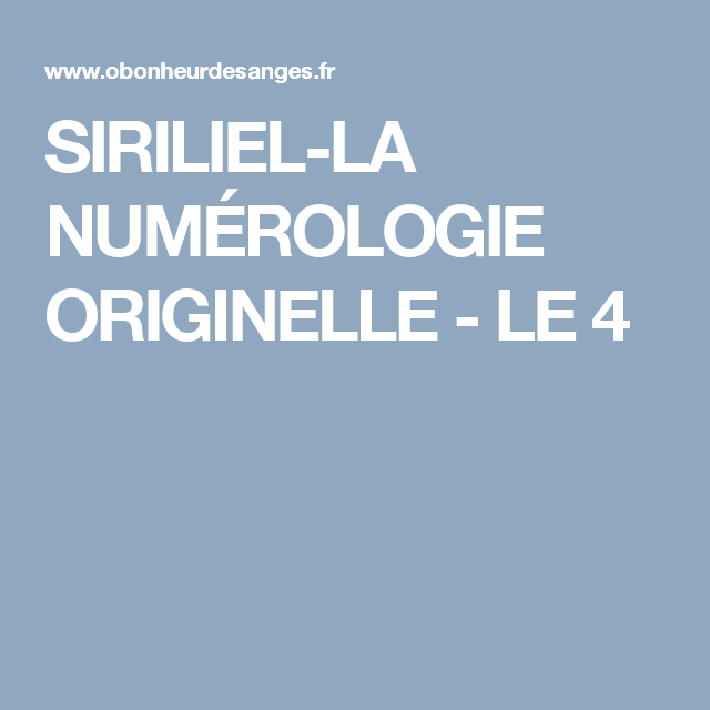 SIRILIEL-LA NUMÉROLOGIE ORIGINELLE - LE 4