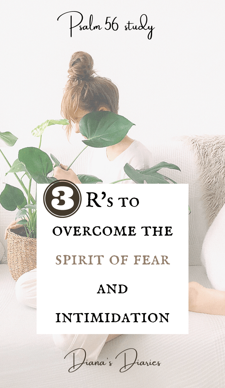 How to overcome spirit of fear and intimidation Psalm56 - Diana's Diaries