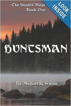 Huntsman: The Hunted Mage Trilogy (Volume 1): Michael R. Wilson: 9781478172352: Amazon.com: Books
