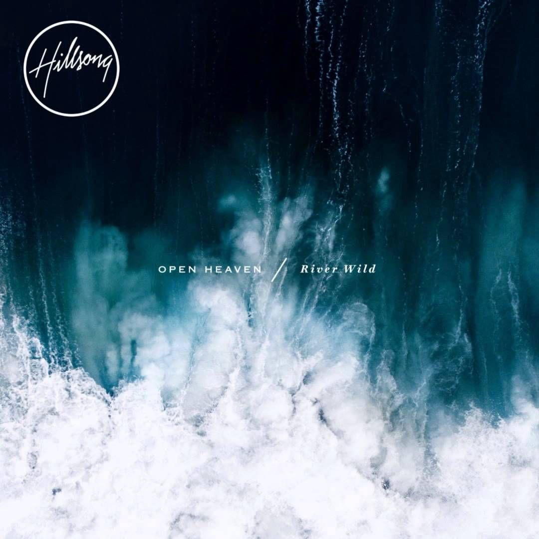 Hillsong Worship - OPEN HEAVEN / River Wild - Whole Album