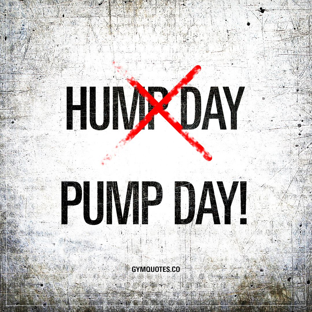 Wednesday. It's pump day! humpday pumpday gymquotes