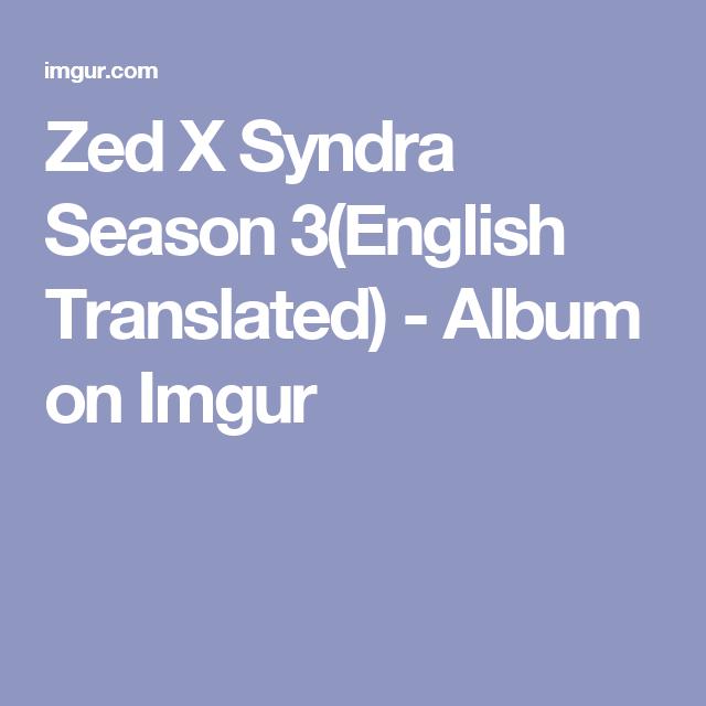 Zed X Syndra Season 3(English Translated) - Album on Imgur