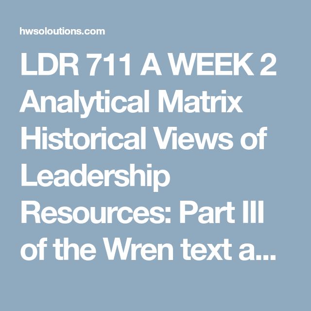 LDR 711 A WEEK 2 Analytical Matrix Historical Views of Leadership ...