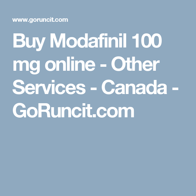 Buy Modafinil 100 Mg Online Other Services Canada Goruncit Com