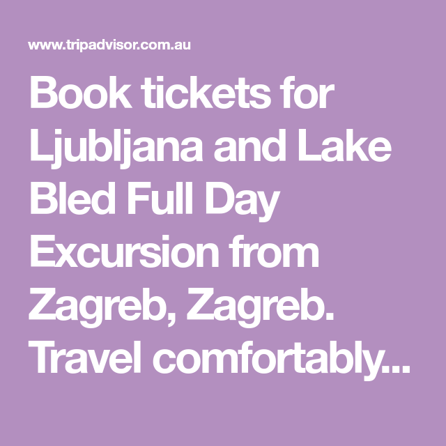 Tripadvisor Ljubljana And Lake Bled Full Day Small Group Excursion From Zagreb Provided By Petros Central Croatia Lake Bled Ljubljana Zagreb