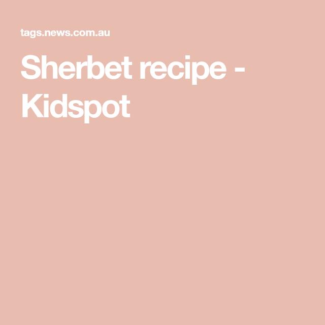 Sherbet recipe - Kidspot