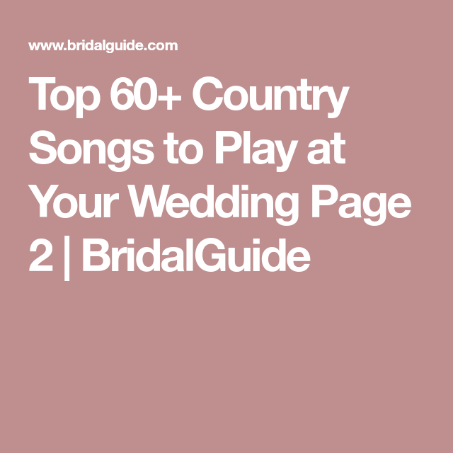Top 60+ Country Songs to Play at Your Wedding | Top country songs ...