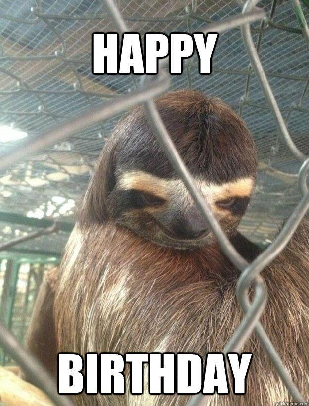 Happy birthday - Creepy Sloth - quickmeme | 4 birthdays ...