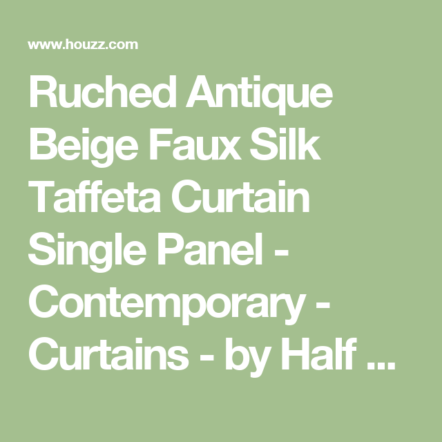 Ruched Antique Beige Faux Silk Taffeta Curtain Single Panel - Contemporary - Curtains - by Half Price Drapes