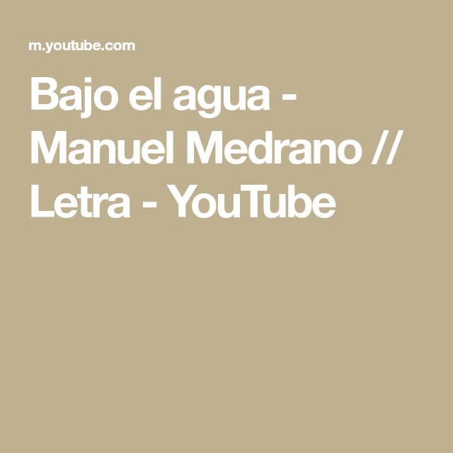 Bajo El Agua Manuel Medrano Letra Youtube Medrano Quiero Encontrar Otro Camino Letras