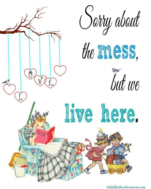 Freebie Printable-Sorry About the Mess but We Live Here Homemaking