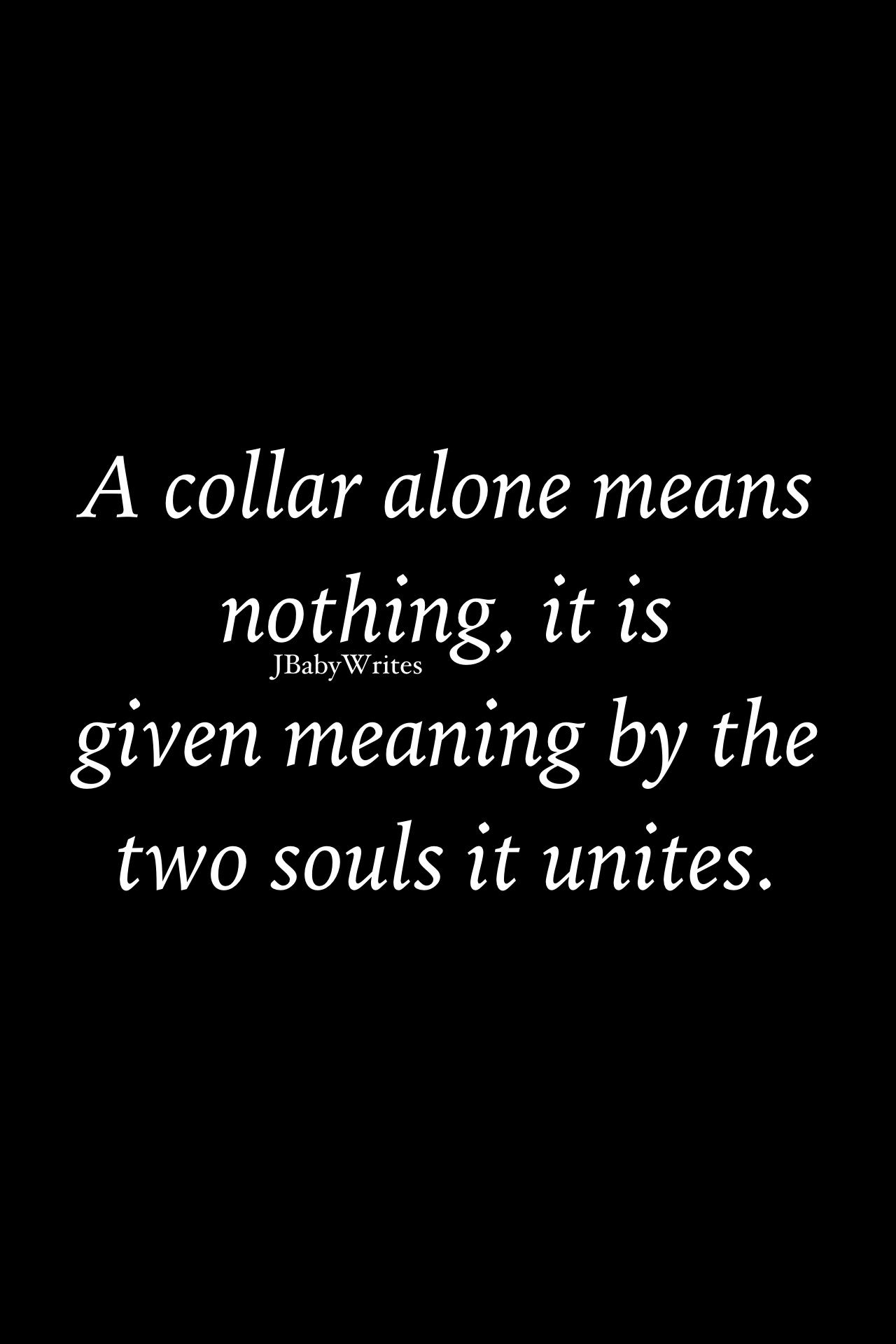 Dominant Quotes A Collar Alone Means Nothing It Is Given Meaningthe Two Souls