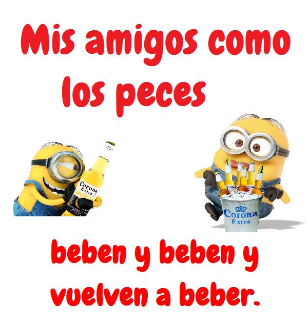 Mis Amigos Son Como Los Peces Beben Y Beben Y Vuelven A