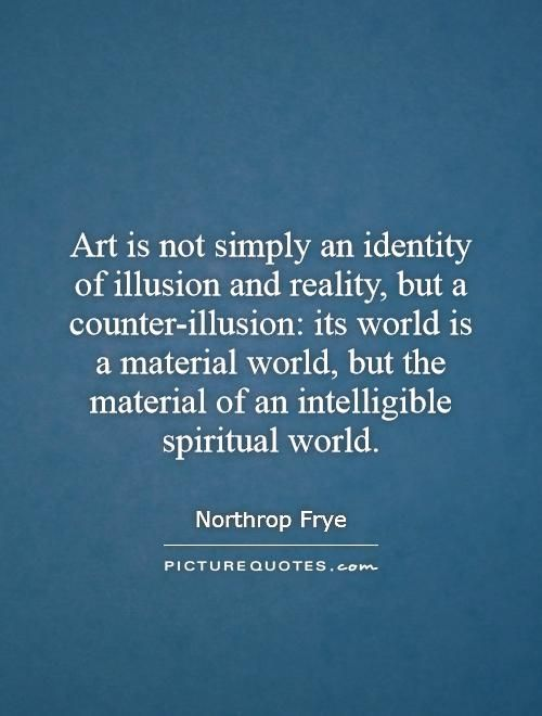 Art Is Not Simply An Identity Of Illusion And Reality But A Counter