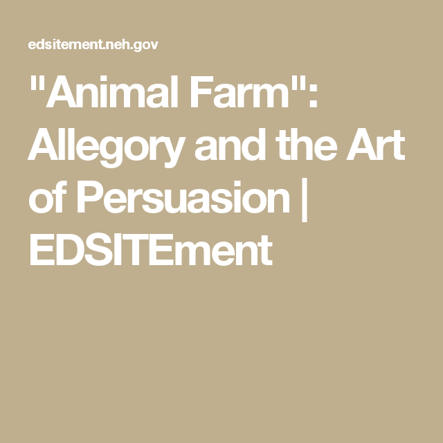 """""""Animal Farm"""": Allegory and the Art of Persuasion 