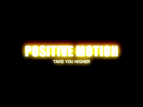 Take You Higher - Positive Motion